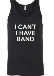 I Can't, I Have Band Tank Top
