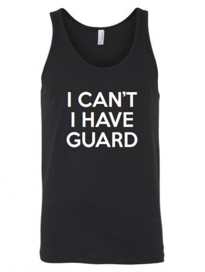 I Can't I Have Guard Tank Top